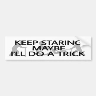Keep Staring... Bumper Sticker