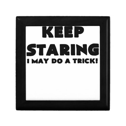 KEEP STARING I MAY DO A TRICK.png Jewelry Boxes