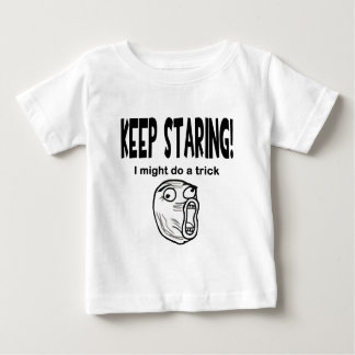 Keep Staring! I Might Do A Trick! Baby T-Shirt