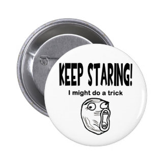 Keep Staring I Might Do A Trick Buttons