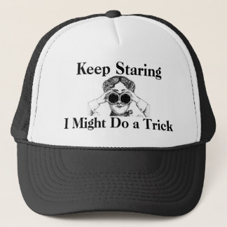 Keep Staring I Might Do a Trick Humorous Trucker Hat