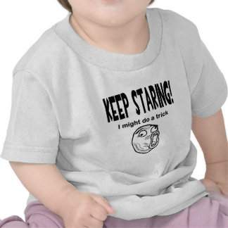 Keep Staring! I Might Do A Trick! T-shirt