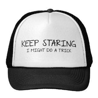 Keep Staring - I might do  trick. Hats