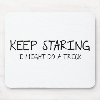 Keep Staring - I might do trick Mousepad