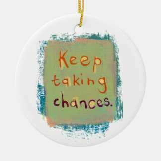 Keep taking chances stay open young at heart ornaments