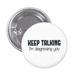Keep Talking I'm Diagnosing You 3 Cm Round Badge