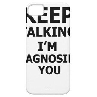 Keep Talking I'm Diagnosing You iPhone 5 Case