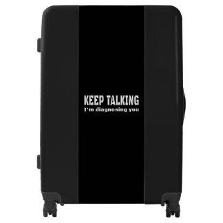 Keep talking I'm diagnosing you Luggage
