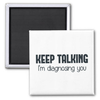 Keep Talking I'm Diagnosing You Refrigerator Magnet