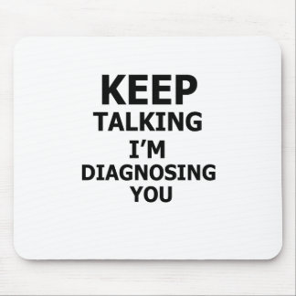 Keep Talking I'm Diagnosing You Mouse Pad
