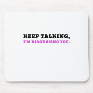 Keep Talking Im Diagnosing You Mouse Pad