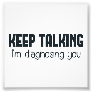 Keep Talking I'm Diagnosing You Photo Print