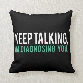 Keep Talking, I'm Diagnosing you Psychology Humor Cushions