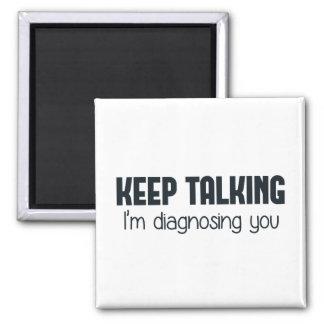 Keep Talking I'm Diagnosing You Square Magnet