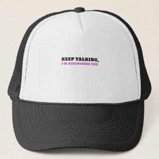 Keep Talking Im Diagnosing You Trucker Hat