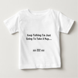 Keep Talking I'm Just Going To Take A Nap.... Baby T-Shirt