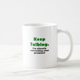 Keep Talking I'm Silently Correcting your Grammar Coffee Mug
