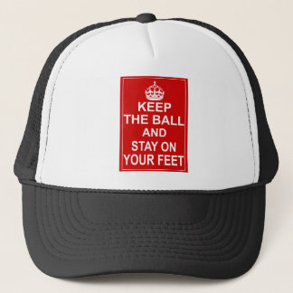 Keep The Ball And Stay On Your Feet Trucker Hat