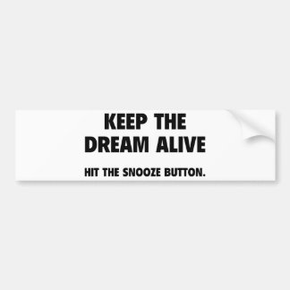 Keep The Dream Alive. Hit The Snooze Button. Bumper Stickers