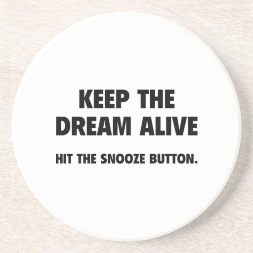 Keep The Dream Alive. Hit The Snooze Button. Coaster
