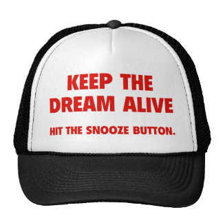 Keep The Dream Alive. Hit The Snooze Button. Mesh Hats