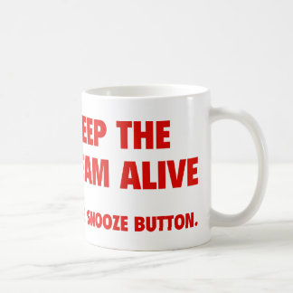Keep The Dream Alive. Hit The Snooze Button. Coffee Mug