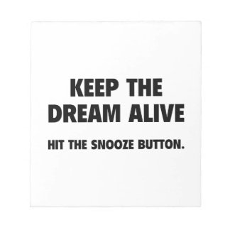 Keep The Dream Alive. Hit The Snooze Button. Memo Pads