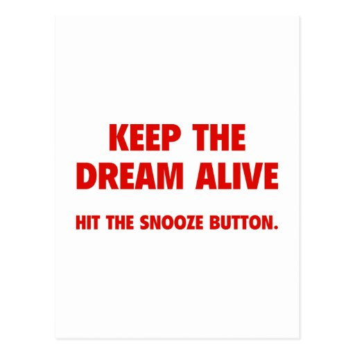 Keep The Dream Alive. Hit The Snooze Button. Postcard