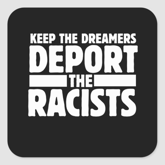 Keep the dreamer deport the racists square sticker
