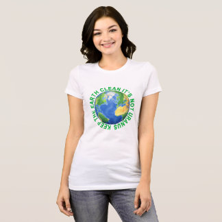 Keep the Earth Clean ..png T-Shirt
