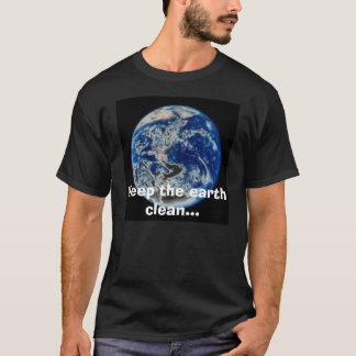 Keep the earth clean... T-Shirt
