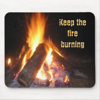 Keep the Fire Burning Mouse Pad