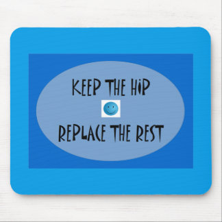 Keep the hip. Replace the rest. Mouse Pad