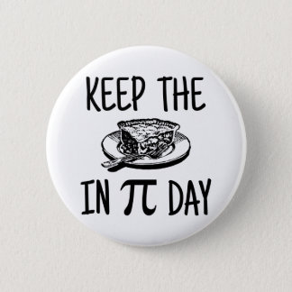 Keep The Pie in Pi Day 6 Cm Round Badge