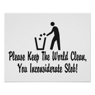 Keep The World Clean You Slob Poster
