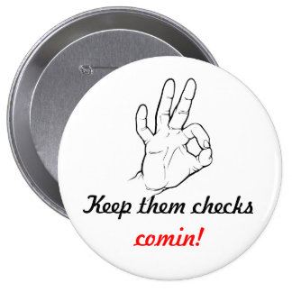 Keep them checks comin! 10 cm round badge