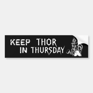 KEEP THOR IN THURSDAY - B BUMPER STICKER
