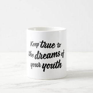 """Keep true to the dreams of your youth"" mug"
