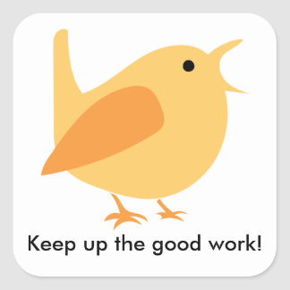 Keep Up the Good Work Bird Sticker, Square Square Sticker