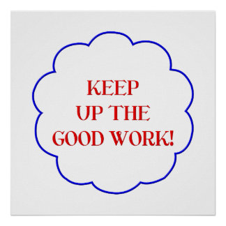 Keep up the good work! poster