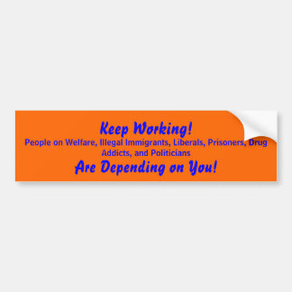 Keep Working!, People on Welfare, Illegal Immig... Bumper Sticker