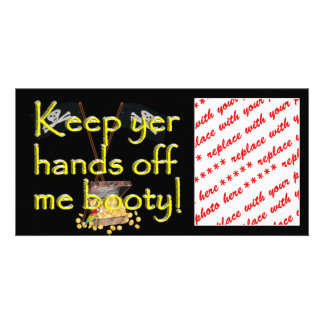 Keep yer hands off me booty! customized photo card
