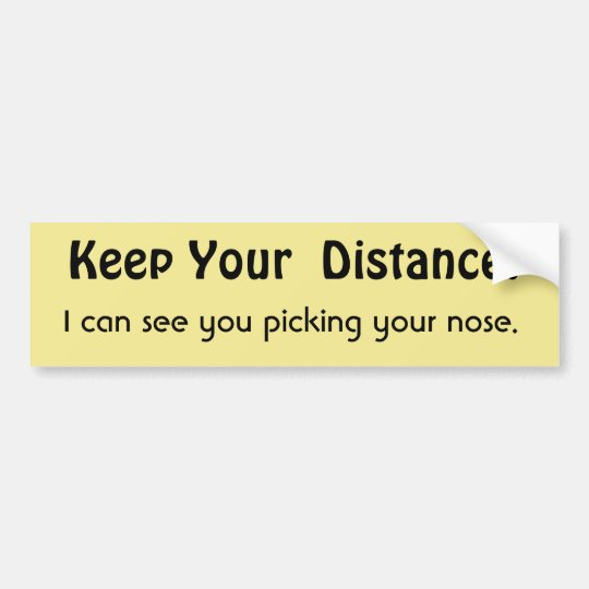 Keep Your Distance ! Funny Message Warning Bumper Sticker