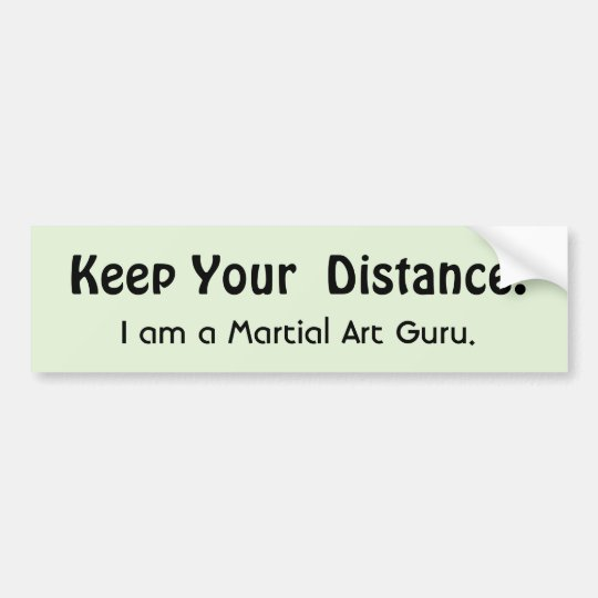 Keep Your Distance ! Martial Art -  Funny Message Bumper Sticker
