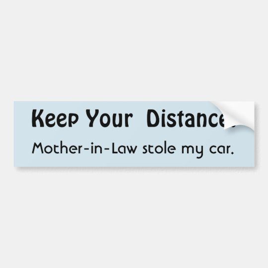 Keep Your Distance ! Mother-in-Law Funny Message Bumper Sticker