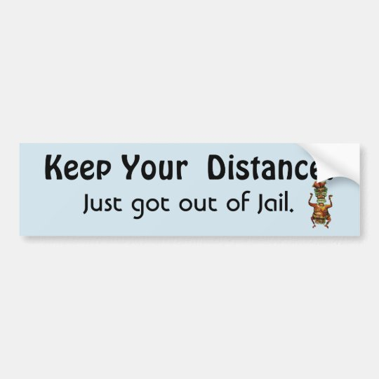 Keep Your Distance ! Out of Jail-  Funny Message Bumper Sticker