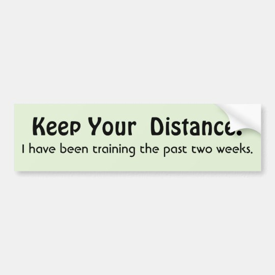 Keep Your Distance ! Training -  Funny Message Bumper Sticker