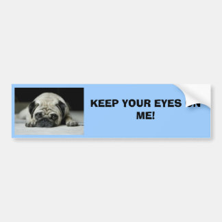 KEEP YOUR EYES ON ME! BUMPER STICKER