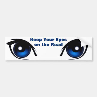 Keep Your Eyes on the Road Bumper Sticker