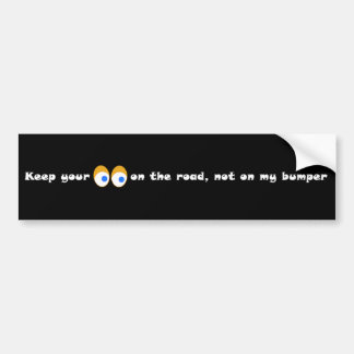 Keep your eyes on the road! bumper sticker